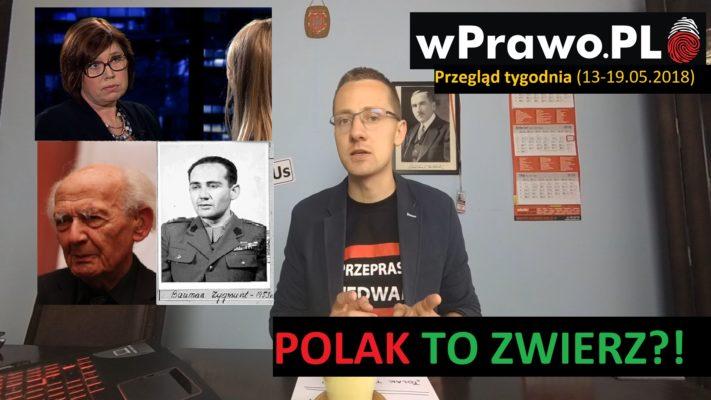 """""""POLAK TO ZWIERZ"""", a w tle Engelking i żydo-stalinowski potwór Bauman   Przegląd tygodnia (13-19.05.2018)"""